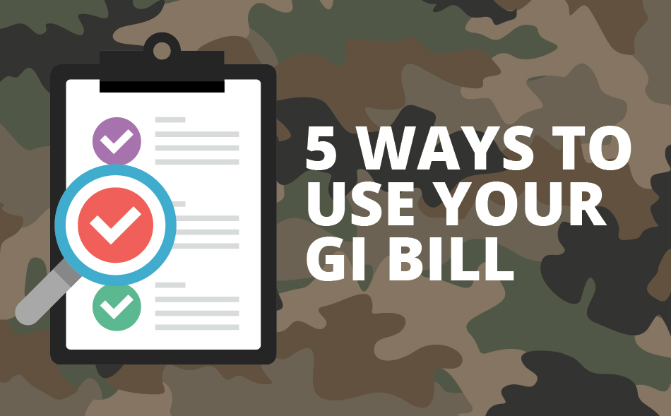 5 Ways to Use Your GI Bill