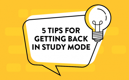 5 Tips for Getting Back in Study Mode