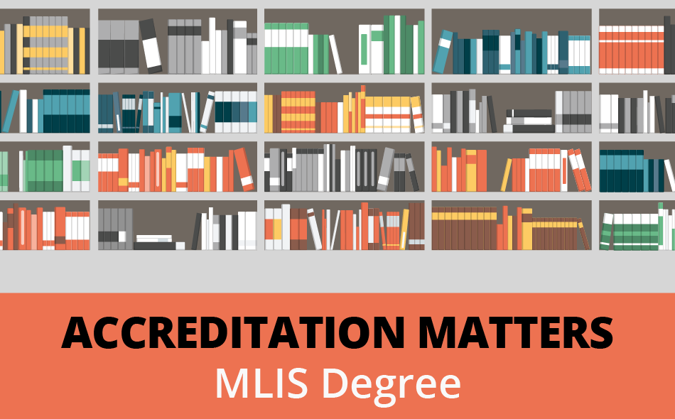 Accreditation Matters when Choosing Your MLIS Degree